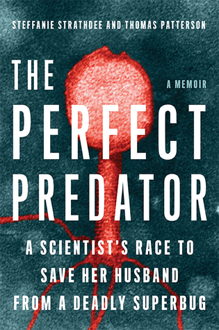 Book cover: The Perfect Predator: A Scientist's Race to Save Her Husband from a Deadly Superbug