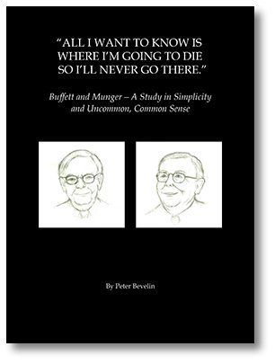 """All I Want to Know is Where I'm Going to Die so I'll Never Go There."" Buffett & Munger - A Study in Simplicity and Uncommon, Common Sense"